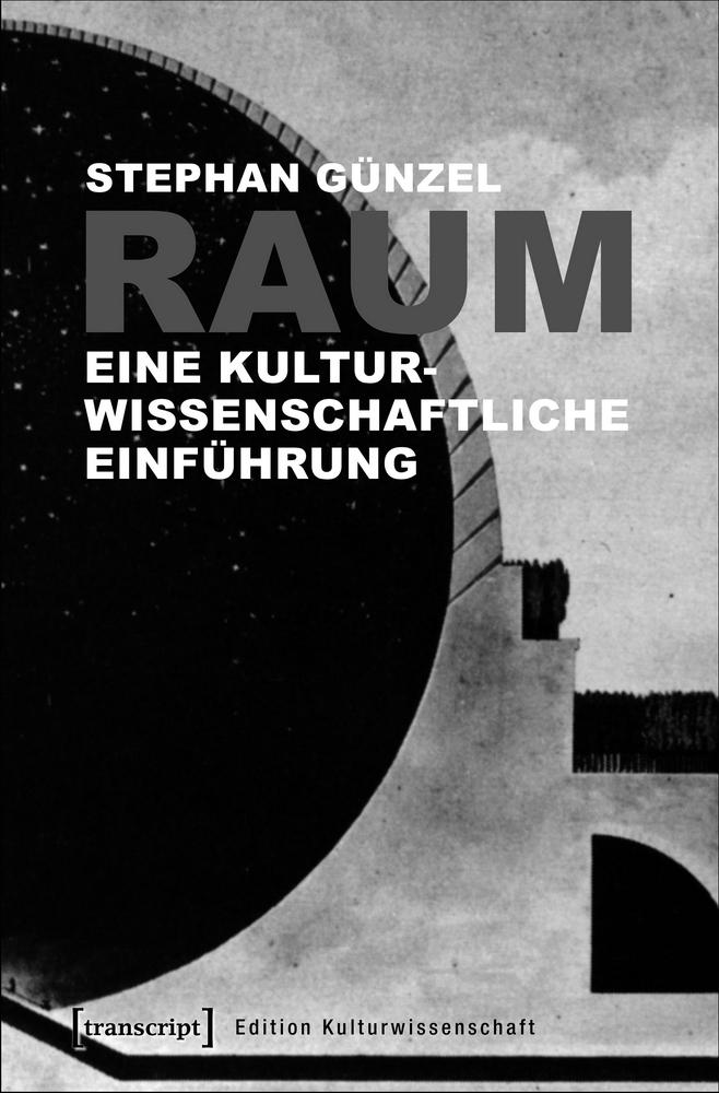 Stephan Günzel, Raum - eine kulturwissenschaftliche Einführung
