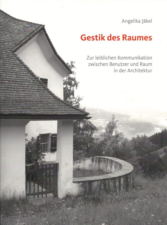 Angelika Jäkel, Gestik des Raumes: Zur leiblichen Kommunikation zwischen Benutzer und Raum in der Architektur